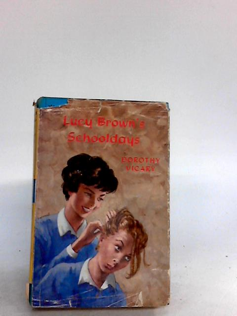 Lucy Brown's Schooldays by Vicary, Dorothy