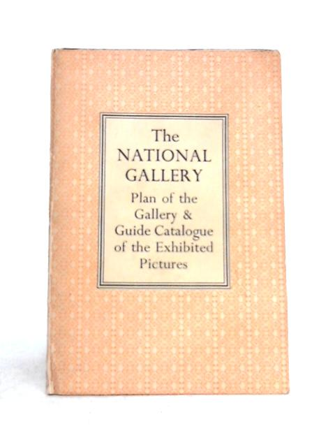 The National Gallery: Plan Of The Gallery and Guide Catalogue Of The Exhibited Pictures by Anon