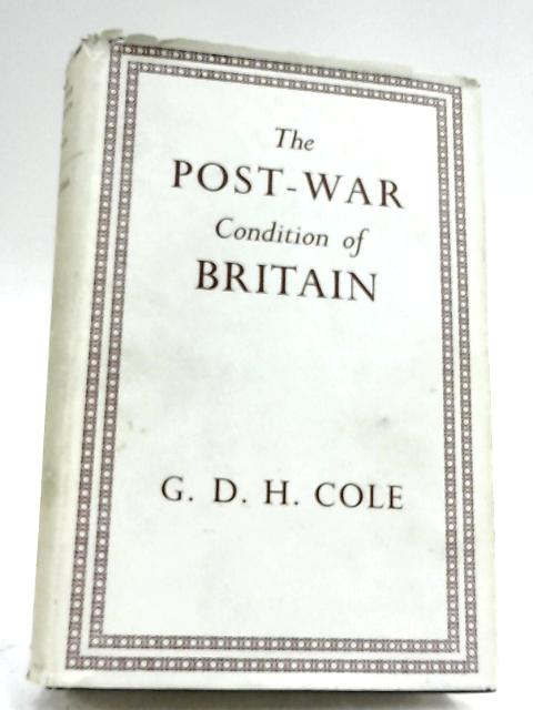 The Post-War Condition Of Britain By G. D. H. Cole