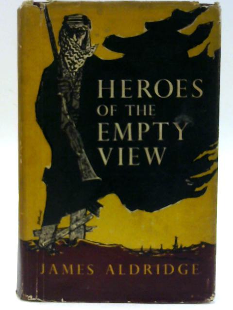 Heroes of the Empty View by James Aldridge By James Aldridge