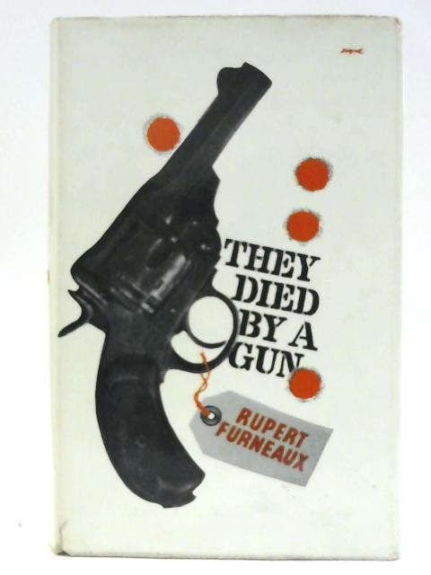 They Died by a Gun By Furneaux, Rupert.