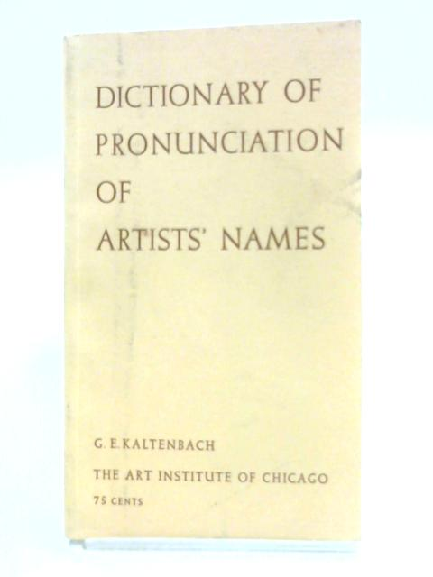 Dictionary of Pronunciation of Artists' Names By G.E. Kaltenbach