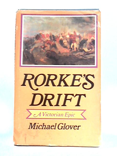Rorke's Drift: A Victorian Epic by Michael Glover