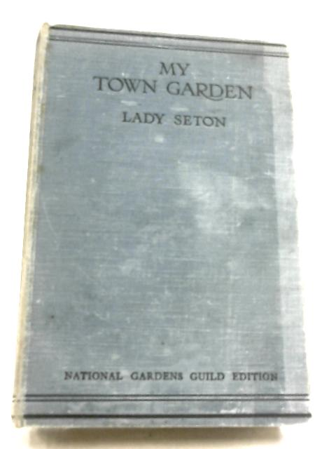 My Town Garden By Lady Seton
