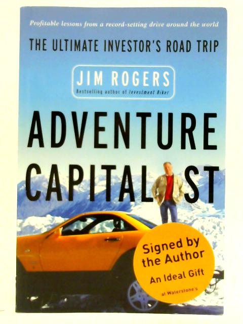 Adventure Capitalist: The Ultimate Investor's Road Trip By Rogers, Jim