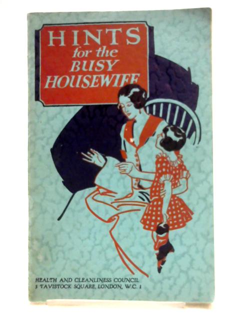 Hints for the Busy Housewife by Anon
