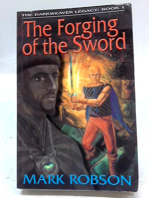 The Forging of the Sword By Robson, Mark