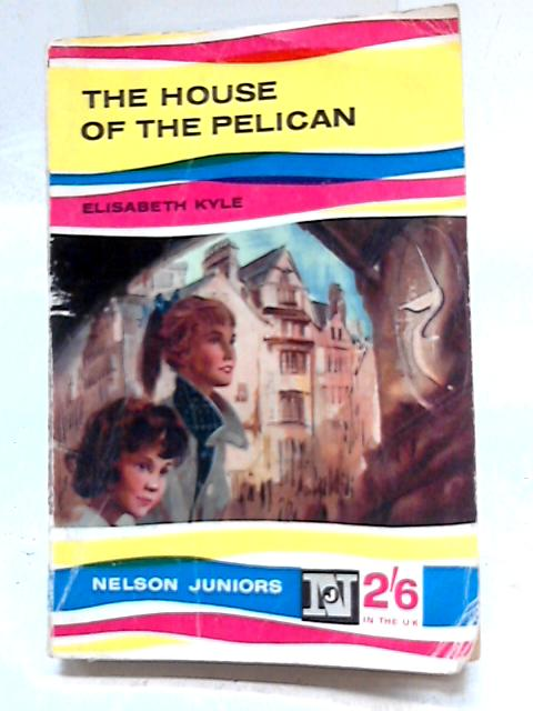 The House of the Pelican (Nelson juniors) By Elisabeth Kyle