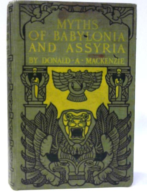 Myths of Babylonia and Assyria by Mackenzie, Donald A.