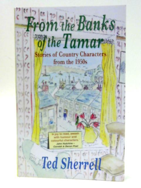 From the Banks of the Tamar: Stories of Country Characters from the 1950s By Sherrell, Ted