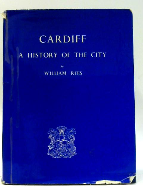 Cardiff. A History of the City. Second Edition, Revised. By Rees. William