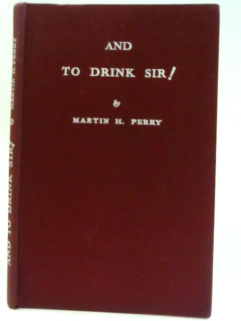 And to Drink Sir ! By Perry, M H
