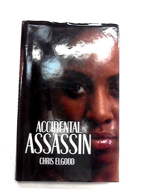 Accidental Assassin By Elgood, Chris