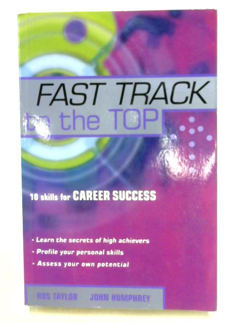 Fast Track to the Top: 10 Skills for Career Success By Ros Taylor