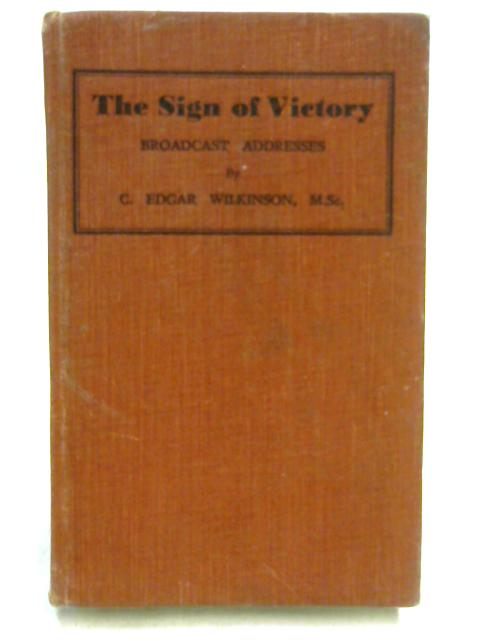 The Sign of Victory By C. Edgar Wilkinson
