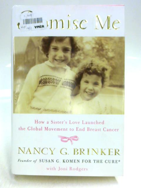 Promise Me: How a Sister's Love Launched the Global Movement to End Breast Cancer By Nancy G. Brinker