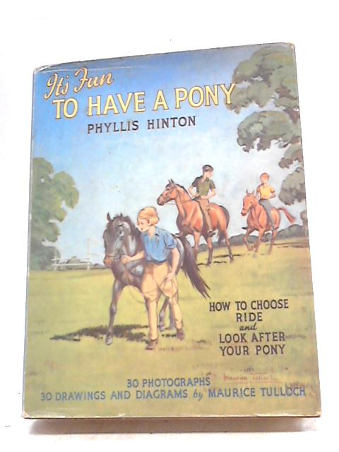 It's Fun to Have a Pony. How Three Children chose their Ponies... By Phyllis Hinton