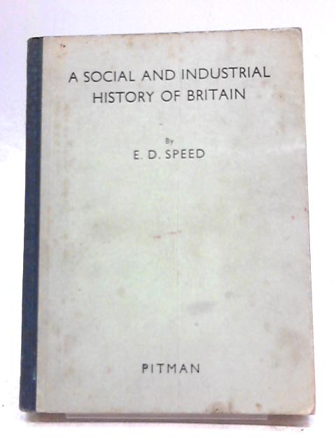 A Social and Industrial History of Britain By Edwin D. Speed