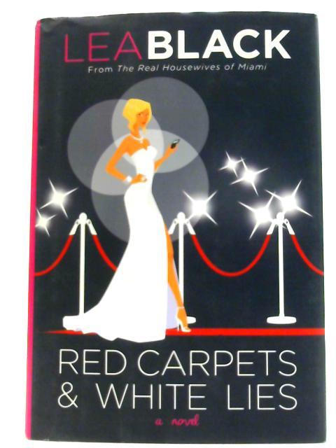 Red Carpets & White Lies: A Novel By Black, Lea
