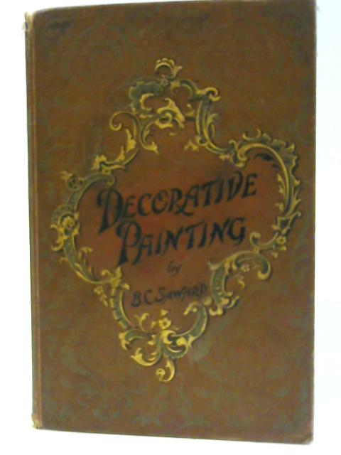 Decorative Painting. A practical handbook on painting & etching upon various objects & materials for the decoration of our homes. By SAWARD, Blanche C.