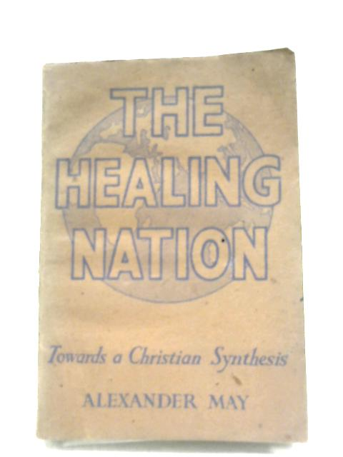 The Healing Nation: Towards A New Christian Synthesis By Alexander May