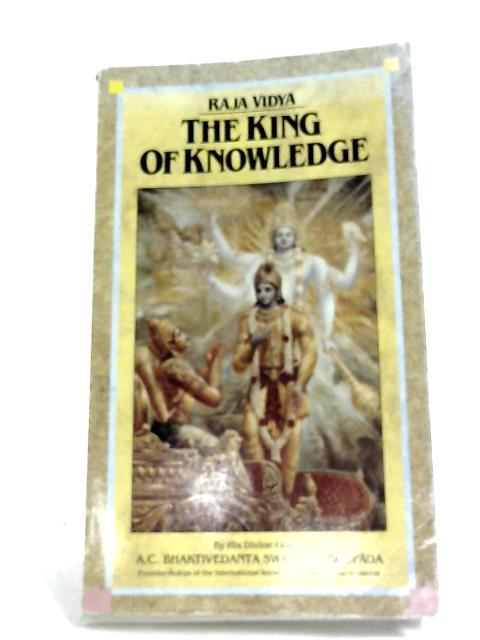 Raja-Vidya: The King Of Knowledge By A. C. Bhaktivedanta Swami Prabhupada