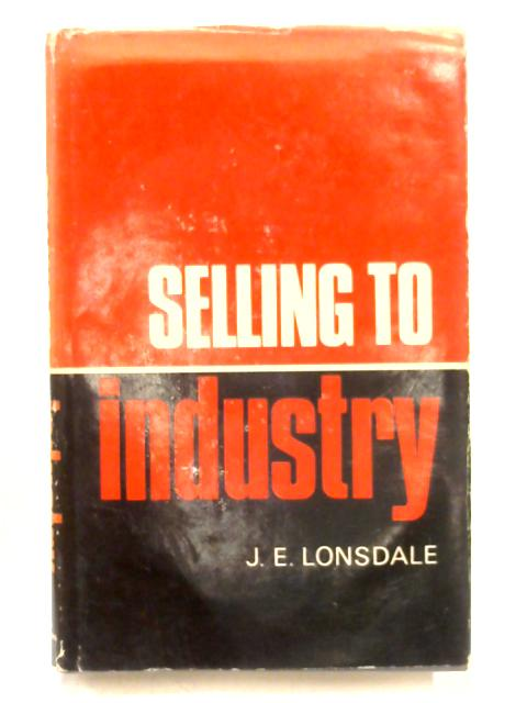 Selling to Industry By James Edward Lonsdale