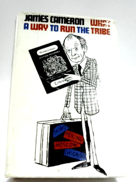 What A Way To Run The Tribe: Selected Articles 1948-1967 By James Cameron