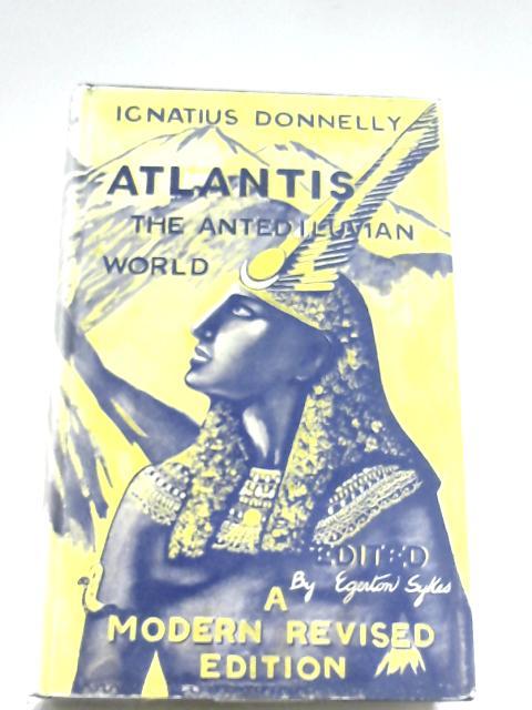 Atlantis: The Antediluvian World by Ignatius Donnelly