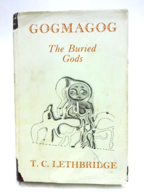 Gogmagog: The Buried Gods by T.C. Lethbridge