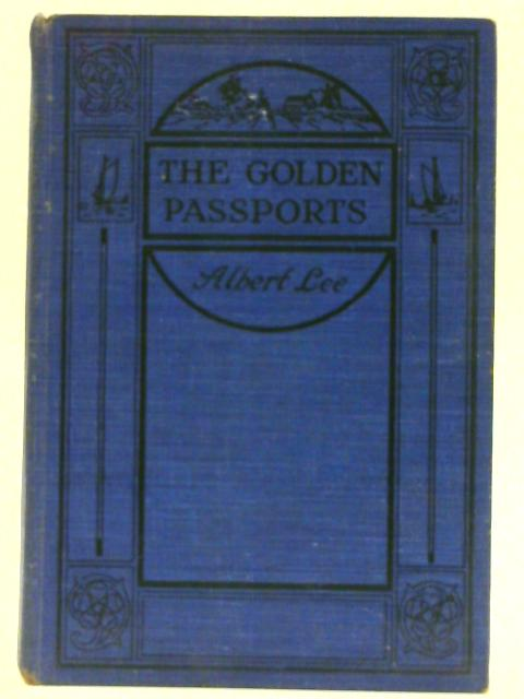 The Golden Passports A Story of the Conquest of Mexico By Albert Lee