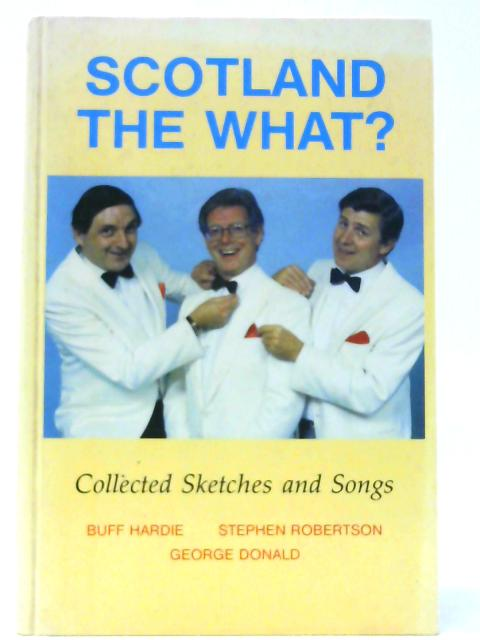 Scotland the What? Collected Sketches and Songs By Hardie, Buff