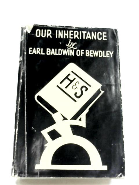 Our Inheritance by Stanley Baldwin