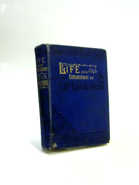 The Life and Explorations in South Africa by David Livingstone