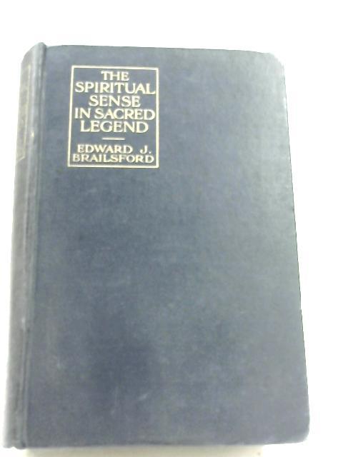 The Spiritual Sense In Sacred Legend by Edward J. Brailsford