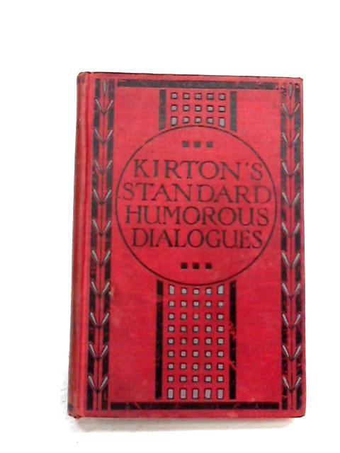 KIRTON'S STANDARD HUMOROUS DIALOGUE By John W. Kirton
