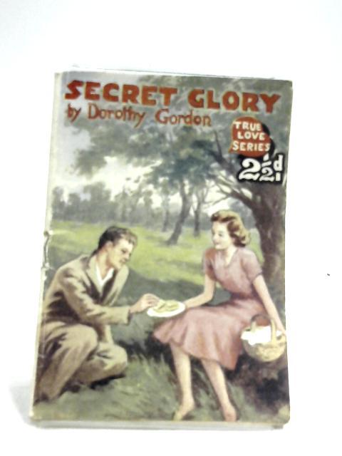Secret Glory by Dorothy Gordon