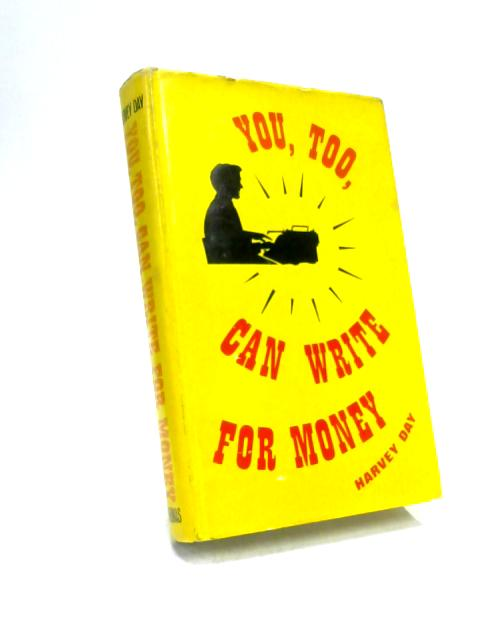 You Too Can Write for Money By Harvey Day