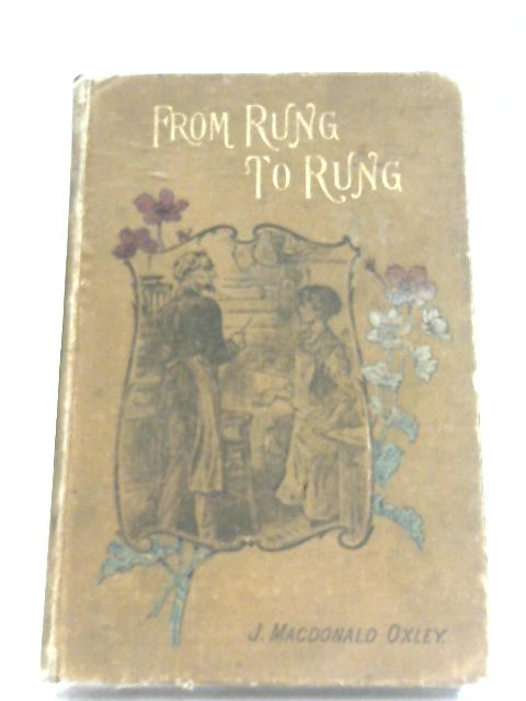 From Rung To Rung By J. Macdonald Oxley