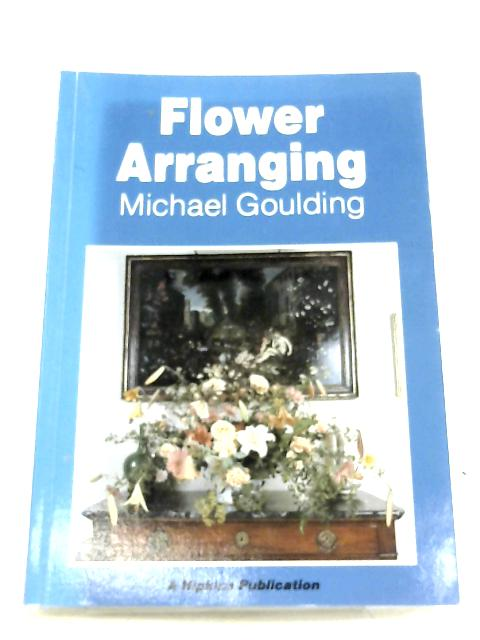 Flower Arranging By Michael Goulding