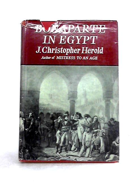 Bonaparte in Egypt By J. Christopher Herold