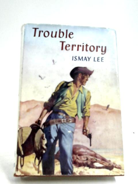 Trouble Territory By Ismay Lee