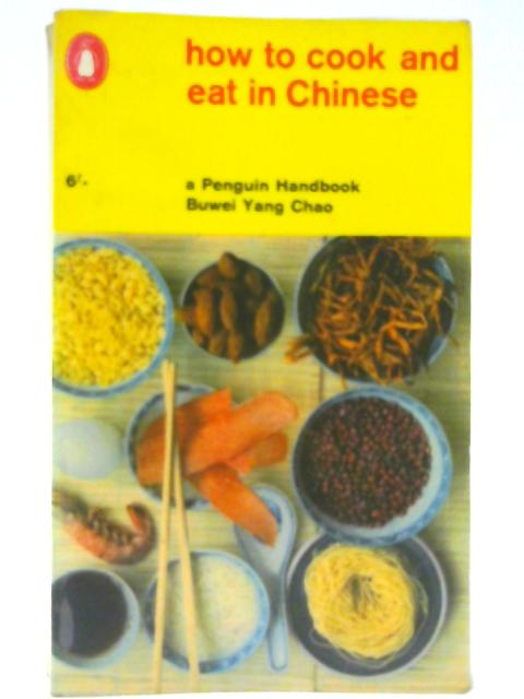 How to cook and Eat in Chinese (Penguin handbooks) By Chao, Buwei Yang