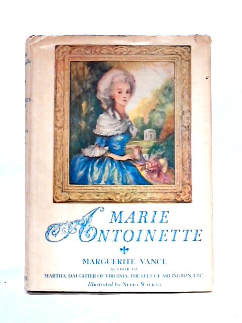 Marie Antoinette: Daughter of an Empress By Marguerite Vance