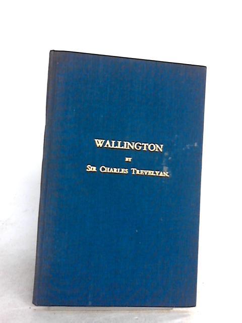 Wallington: Its History and Treasures By Trevelyan, Charles