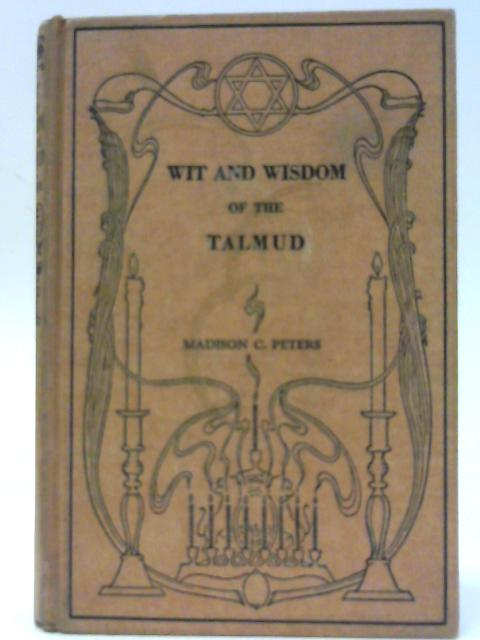 Wit & Wisdom Of The Talmud By Madison c peters