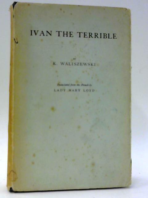 Ivan the Terrible. By WALISZEWSKI, Kazimierz.