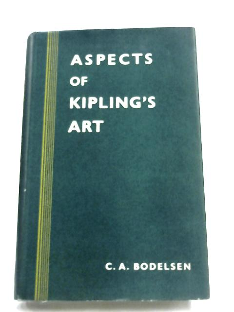 Aspects Of Kipling's Art By C. A. Bodelsen