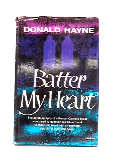 Batter my Heart By Donald Hayne