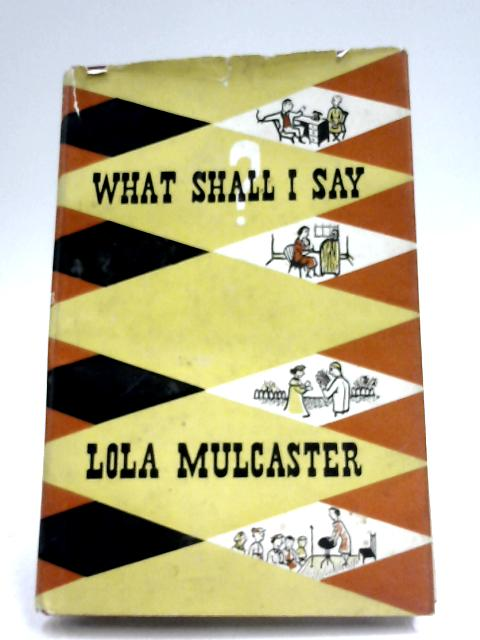 What Shall I Say? By Lola Mulcaster